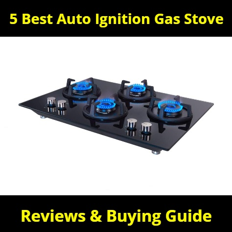 5 Best Auto Ignition Gas Stove 4 Burner India 2021